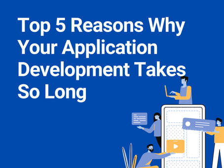 5 reasons why your application development takes so long?