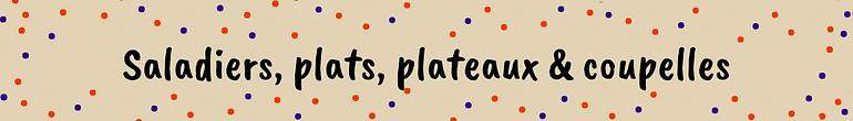Saladiers, plats, plateaux & coupelles.p