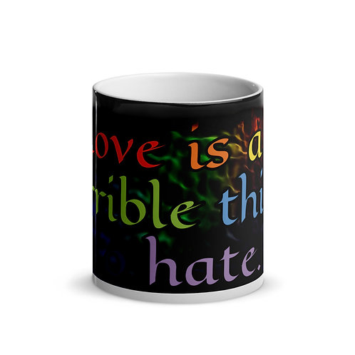 """Love is a terrible thing to hate"" MAGIC Ceramic Mug"