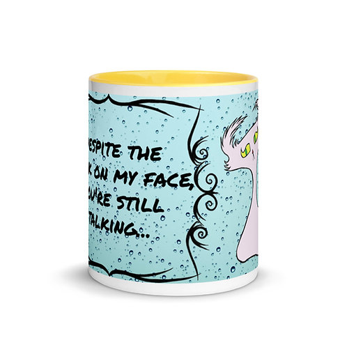 """""""You're still talking"""" Ceramic Mug"""