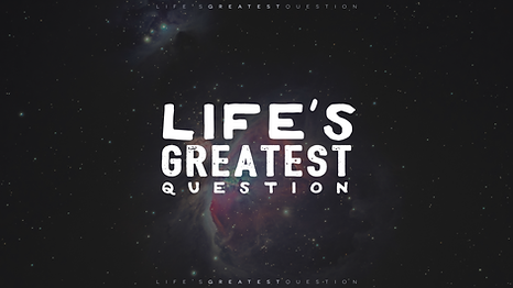 lifesgreatestquestion.png
