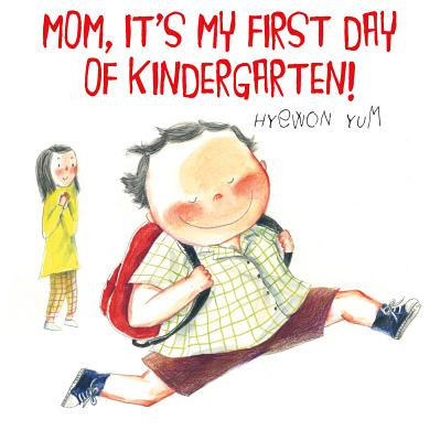 Mom Its My First Day of Kindergarten by Hyewon Yum