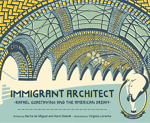 Immigrant Architect: Rafael Guastavino and the American Dream