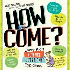How Come?: Every Kid's Science Questions Explained