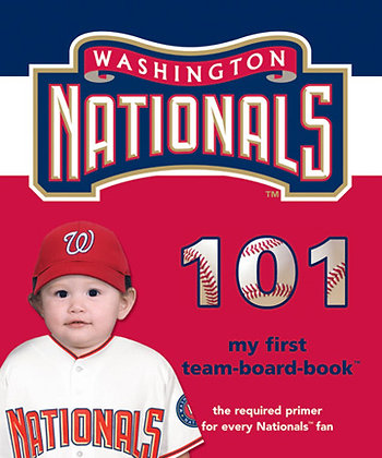 Washington Nationals 101: My First Team Board Book