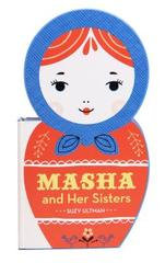 Masha and Her Sisters: (russian Doll Board Books, Children's Activity Books, Int
