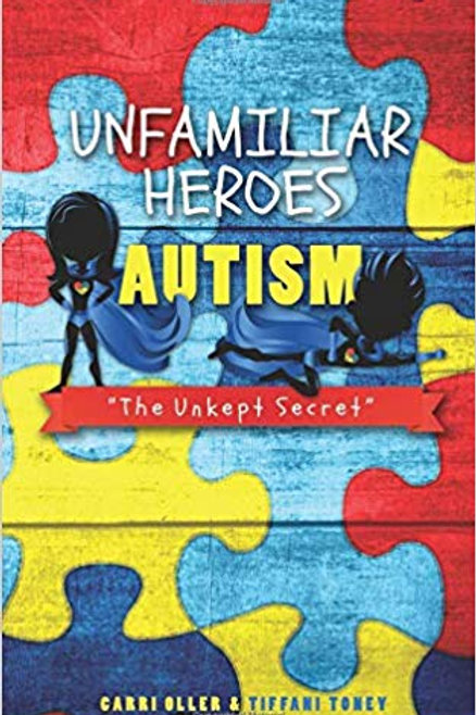 "Unfamiliar Heroes: Autism ""The Unkept Secret"" Book"