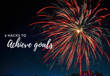 6 Hacks to help you achieve your goals