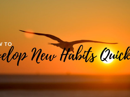 How to develop good habits quickly