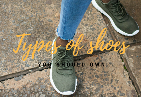 Types of shoes you should own!