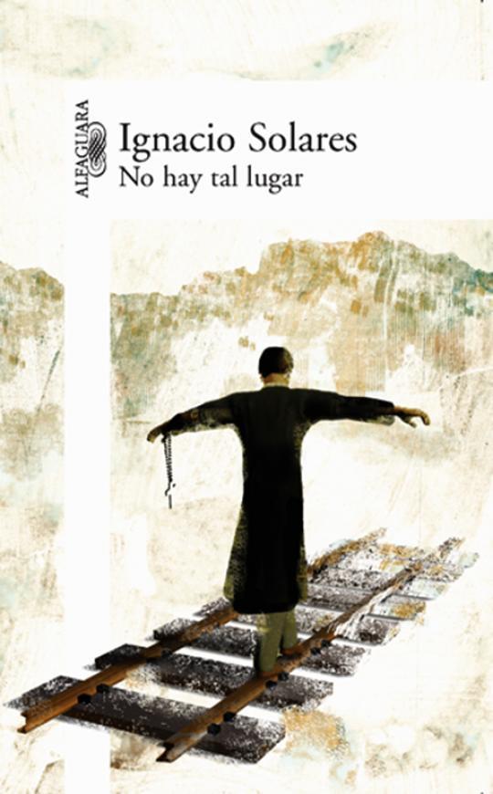 """""""No hay tal lugar"""" de Ignacio Solares"""