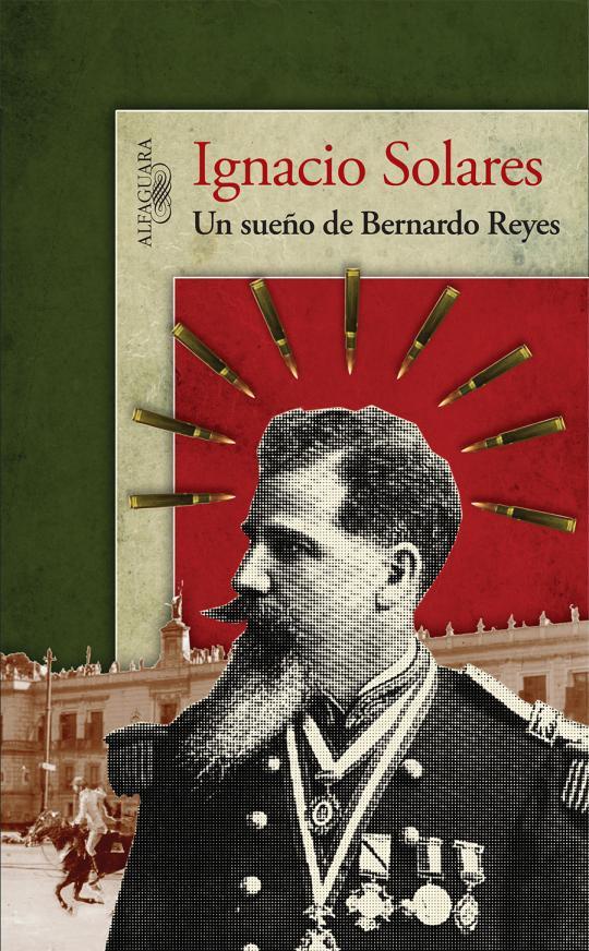 """""""Un sueño de Bernardo Reyes"""" de Ignacio Solares"""