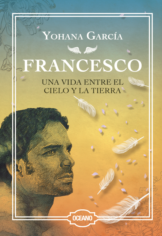 """Realización de la portada """"Francesco. Una vida entre el cielo y la tierra"""", de la autora Yohana García, Editorial Océano."""