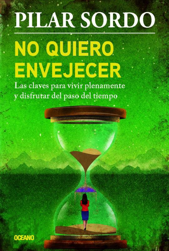 """Realización de la portada """"No quiero envejecer"""", de la autora Pilar Sordo, Editorial Océano."""