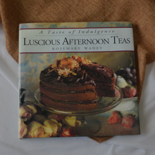 Luscious Afternoon Teas by Rosemary Wadey