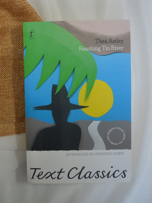 Reaching Tin River by Thea Astley