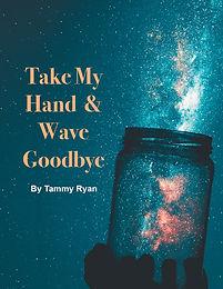 Take My Hand & Wave Goodbye