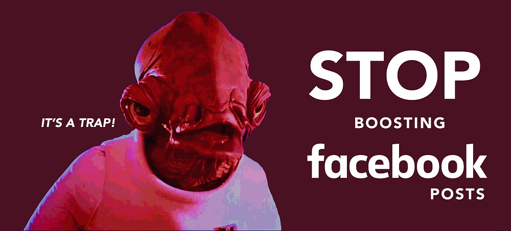 """An image of Admiral Ackbar, with the quote """"It's a Trap!"""" beside it. The title reads """"Stop boosting facebook posts"""""""