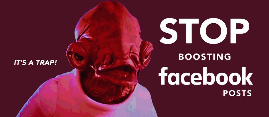 Stop Boosting Facebook Posts!