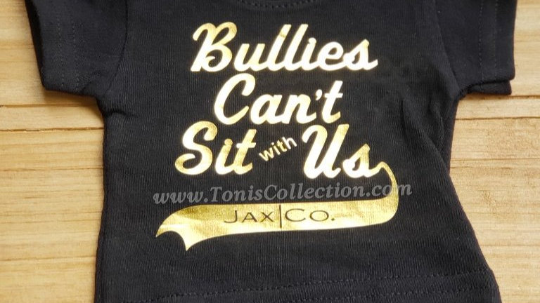 Bullies Can't Sit with Us (Black Tee w/ Gold Graphic)