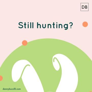 Still hunting?