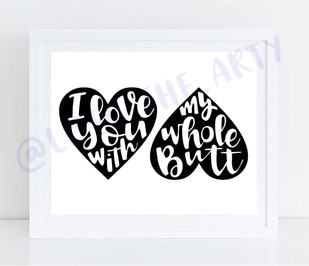 ILY With My Whole Butt Print