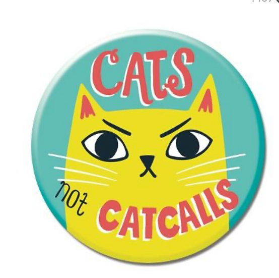 Cats Not Catcalls! Button By Allison Cole Badge Bomb