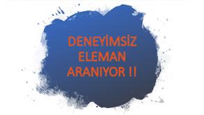 DENEYİMSİZ ELEMAN ARANIYOR !!