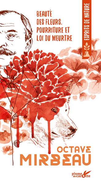 Octave Mirbeau - Beauté des fleurs, pourriture et loi du meurtre