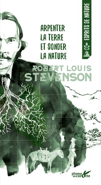 Robert Louis Stevenson - Arpenter la terre et sonder la nature