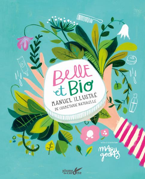Belle et bio, manuel illustré de cosmétique naturelle