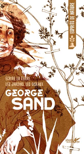George Sand - Écrire la terre, les jardins, les oiseaux