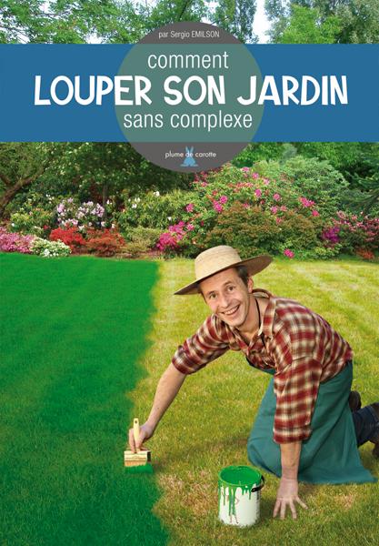 Louper son jardin sans complexe