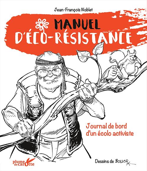 Manuel d'éco-résistance - Journal de bord d'un écolo activiste