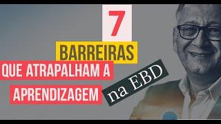 Sete barreiras que atrapalham a comunicação e a aprendizagem dos alunos na EBD