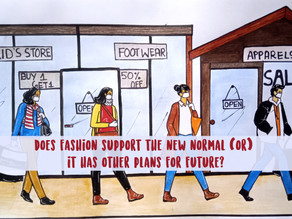 DOES FASHION SUPPORT THE NEW NORMAL (OR) IT HAS OTHER PLANS FOR FUTURE?
