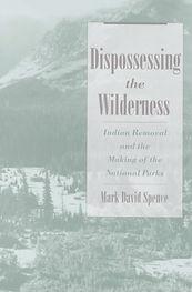 Mark David Spence Dispossessing the Wilderness Glacier National Park Yosemite Yellowstone