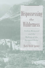 Mark David Spence Dispossessing the Wilderness Glacier National Park Yosemite Yellowstone