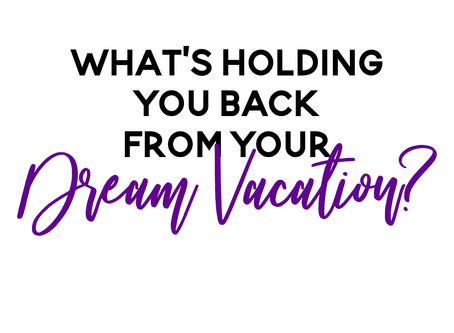 Why You Haven't Taken Your Dream Vacation Yet – How You Are Holding Yourself Back