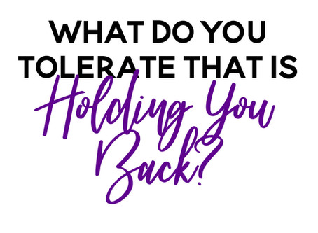 What Are You Tolerating in Your Life (That Is Holding You Back)?