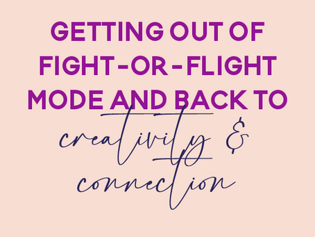 How to Get Out of Fight-or-Flight Mode and Get Back to Connection & Creativity