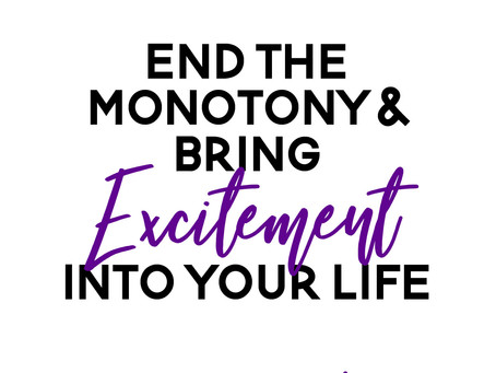 Beat the Monotony of Your Day – How to Bring Excitement Back into Your Life
