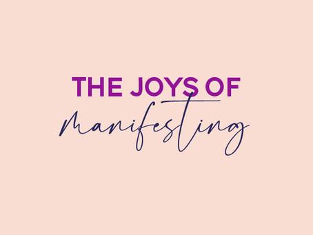 The Joys of Manifesting