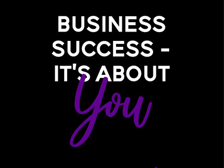 The Secret to Business Success – It's About You