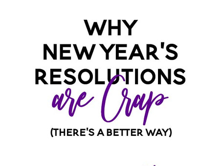 New Year's Resolutions Are Crap! Here's What to do instead.