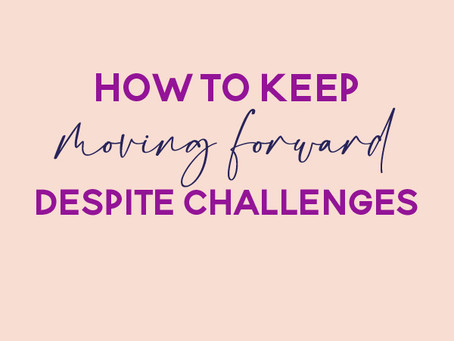 How to Keep Moving Forward, Even With Challenges