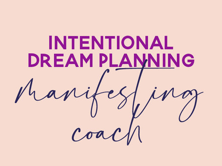 Intentionally Creating Your Dream Life with Manifesting Coaching