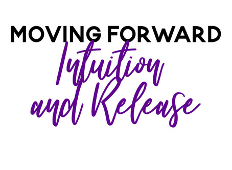 Moving Forward to Your Intuition and Releasing Resistances