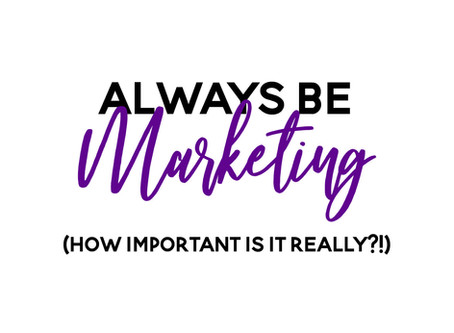 Always Be Marketing... How Important Is Marketing for My Business?