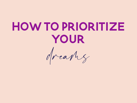 How to Prioritize Your Dreams